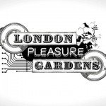 London Pleasure Gardens - Opening Weekend!