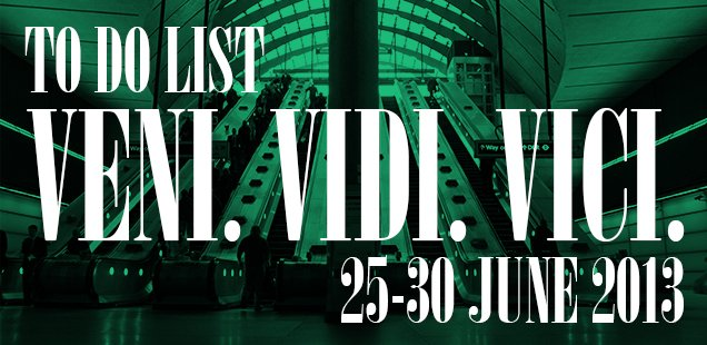 London To Do List – 25-30 June 2013