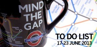 London To Do List – 17-23 June 2013