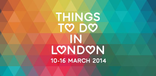 London To Do List – 10-16 March