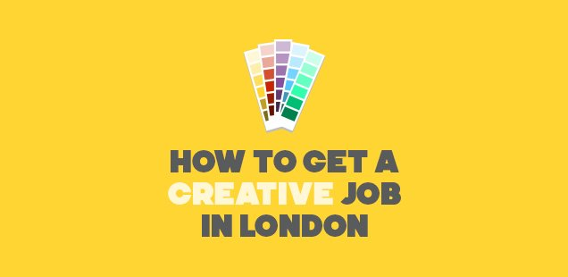 How to get a creative job in London - Updated 2016