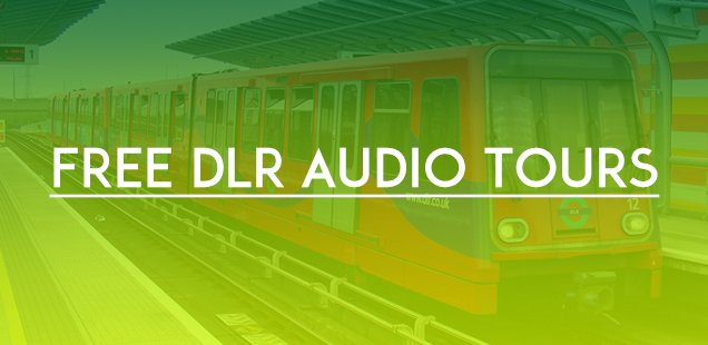 Free DLR Audio Guides + Discover East London Infographic