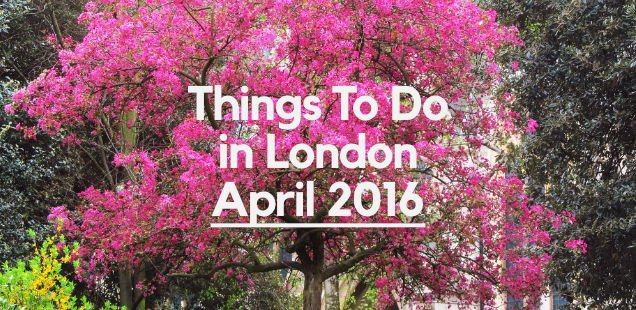Things To Do in London in April 2016