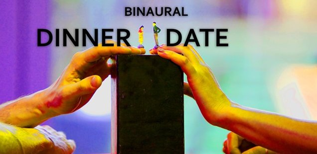 ★★★★ Binaural Dinner Date at Theatre Royal Stratford East