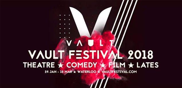 A-Z of Vault Festival 2018 - Our Top 33 Picks